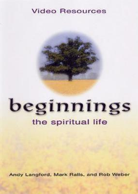 Beginnings: The Spiritual Life - Langford, Andy, and Ralls, Mark, and Weber, Rob