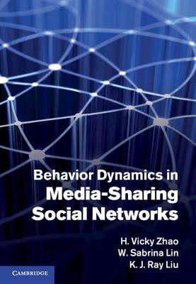 Behavior Dynamics in Media-Sharing Social Networks - Zhao, H. Vicky, and Lin, W. Sabrina, and Liu, K. J. Ray