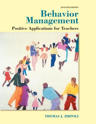 Behavior Management: Positive Applications for Teachers, Enhanced Pearson Etext with Loose-Leaf Version -- Access Card Package - Zirpoli, Thomas