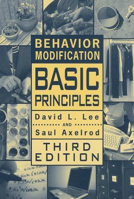 Behavior Modification: Basic Principles - Lee, David L, and Axelrod, Saul