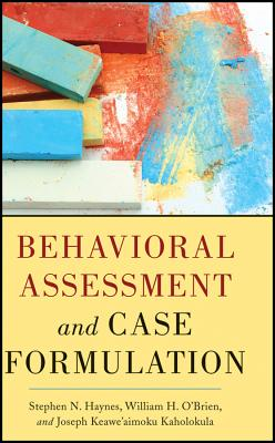 Behavioral Assessment and Case Formulation - Haynes, Stephen N., and O'Brien, William, and Kaholokula, Joseph