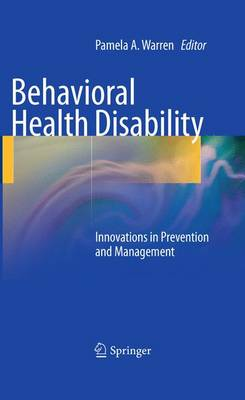 Behavioral Health Disability: Innovations in Prevention and Management - Warren, Pamela A. (Editor)