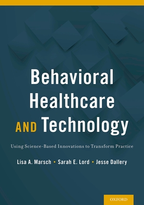 Behavioral Healthcare and Technology: Using Science-Based Innovations to Transform Practice - Marsch, Lisa (Editor)