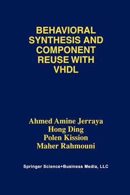 Behavioral Synthesis and Component Reuse with VHDL - Jerraya, Ahmed Amine, and Ding, Hong, and Kission, Polen