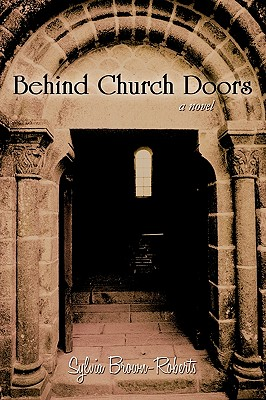 Behind Church Doors - Sylvia Brown-Roberts, Brown-Roberts