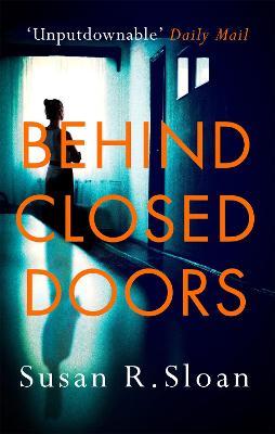 Behind Closed Doors - Sloan, Susan R.