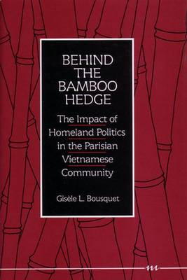 Behind the Bamboo Hedge: The Impact of the Homeland Politics in the Parisian Vietnamese Community - Bousquet, Gisele L