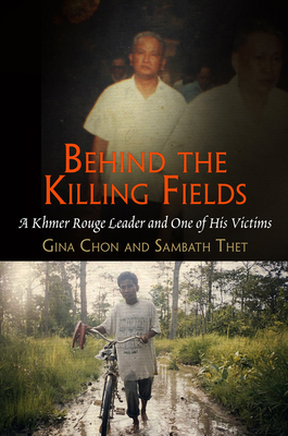 Behind the Killing Fields: A Khmer Rouge Leader and One of His Victims - Chon, Gina