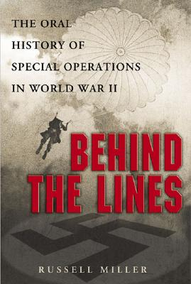 Behind the Lines: The Oral History of Special Operations in World War II - Miller, Russell