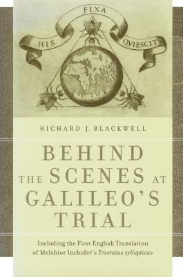 Behind the Scenes at Galileo's Trial: Including the First English Translation of Melchior Inchofer's Tractatus Syllepticus - Blackwell, Richard J