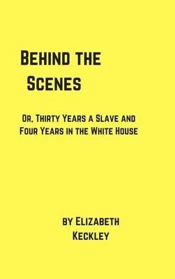 Behind the Scenes - Keckley, Elizabeth
