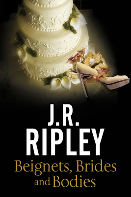 Beignets, Brides and Bodies: A cozy mystery set in smalltown Arizona - Ripley, J. R.