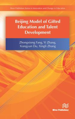 Beijing Model of Gifted Education and Talent Development - Fang, Zhongxiong, and Zhang, Yi, and Du, Xiangyun