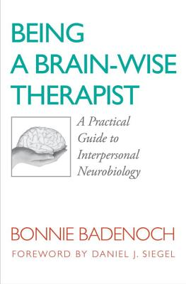 Being a Brain-Wise Therapist: A Practical Guide to Interpersonal Neurobiology - Badenoch, Bonnie