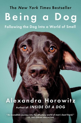Being a Dog: Following the Dog Into a World of Smell - Horowitz, Alexandra