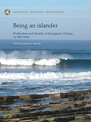 Being an Islander: Production and Identity at Quoygrew, Orkney, Ad 900-1600 - Barrett, James (Editor)