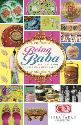 Being Baba: Articles from The Peranakan Magazine -