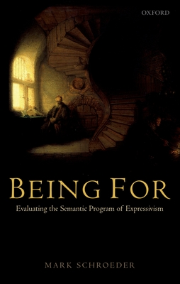 Being for: Evaluating the Semantic Program of Expressivism - Schroeder, Mark