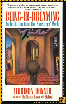 Being-In-Dreaming: An Initiation Into the Sorcerers' World - Donner, Florinda