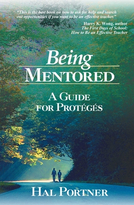 Being Mentored: A Guide for Proteges - Portner, Hal, Mr.