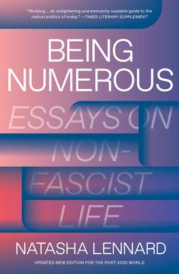 Being Numerous: Essays on Non-Fascist Life - Lennard, Natasha