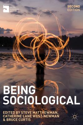 Being Sociological - Matthewman, Steve (Editor), and West-Newman, Catherine Lane (Editor), and Curtis, Bruce (Editor)