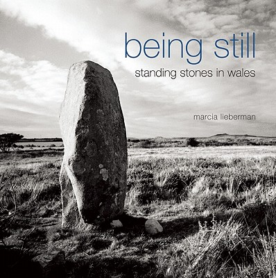 Being Still: Standing Stones in Wales - Lieberman, Marcia (Photographer)