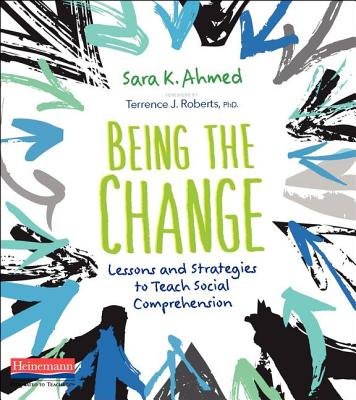 Being the Change: Lessons and Strategies to Teach Social Comprehension - Ahmed, Sara K