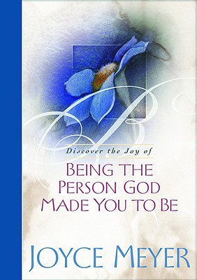 Being the Person God Made You to Be - Meyer, Joyce