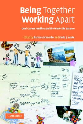 Being Together, Working Apart: Dual-Career Families and the Work-Life Balance - Schneider, Barbara (Editor), and Waite, Linda J (Editor)