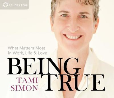 Being True: What Matters Most in Work, Life, and Love - Simon, Tami