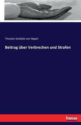 Beitrag Uber Verbrechen Und Strafen - Von Hippel, Theodor Gottlieb