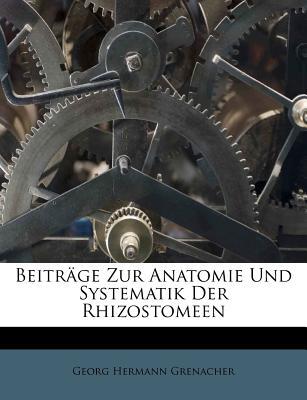 Beitrage Zur Anatomie Und Systematik Der Rhizostomeen - Grenacher, Georg Hermann