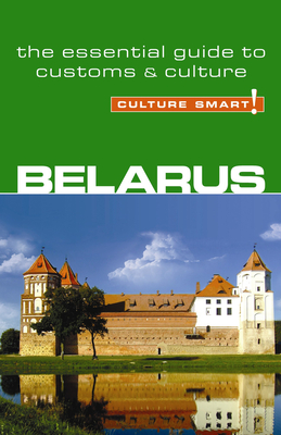 Belarus - Culture Smart!: The Essential Guide to Customs & Culture - Coombes, Anne