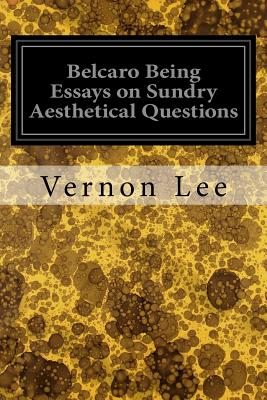 Belcaro Being Essays on Sundry Aesthetical Questions - Lee, Vernon