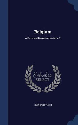 Belgium: A Personal Narrative, Volume 2 - Whitlock, Brand