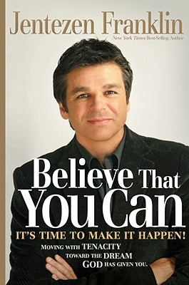 Believe That You Can: Moving with Faith and Persistence to the Dream God Has Given You. - Franklin, Jentezen