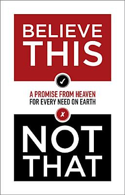 Believe This Not That: A Promise from Heaven for Every Need on Earth - Thomas Nelson Publishers
