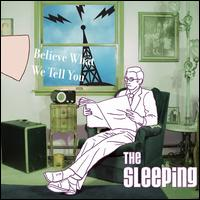 Believe What We Tell You - The Sleeping