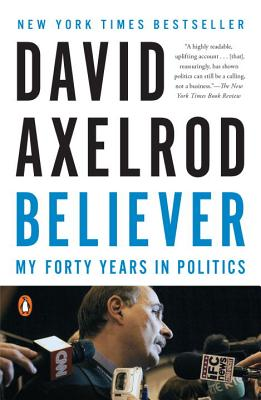Believer: My Forty Years in Politics - Axelrod, David