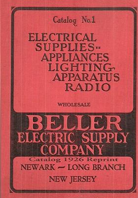 Beller Electric Supply Company: Catalog 1926 Reprint - Bolton, Ross
