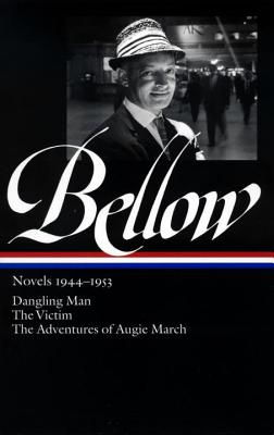 Bellow Novels 1944-1953: Dangling Man/The Victim/The Adventures of Augie March - Bellow, Saul, and Wood, James (Editor)