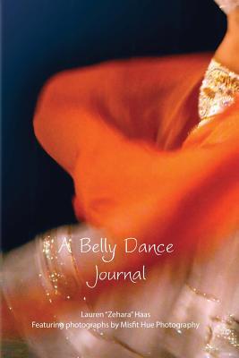 """Belly Dance Journal - Lauren """"Zehara"""" Haas, Misfit Hue Photography (Photographer)"""