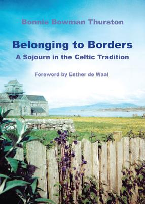 Belonging to Borders: A Sojourn in the Celtic Tradition - Thurston, Bonnie B.