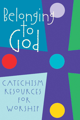 Belonging to God: Catechism Resources for Worship - Geneva Press