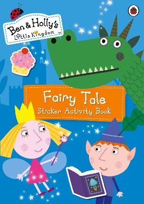 Ben and Holly's Little Kingdom: Fairy Tale Sticker Activity Book -