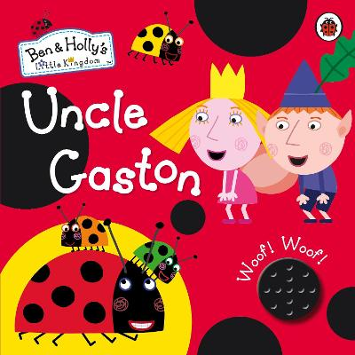 Ben and Holly's Little Kingdom: Uncle Gaston Sound Book -