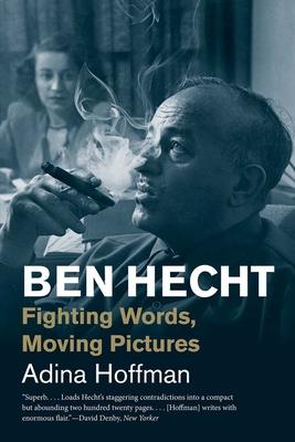 Ben Hecht: Fighting Words, Moving Pictures - Hoffman, Adina