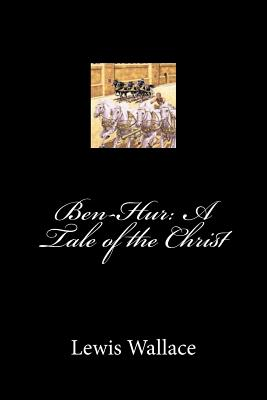 Ben-Hur: A Tale of the Christ - Wallace, Lewis