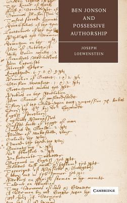 Ben Jonson and Possessive Authorship - Loewenstein, Joseph, and Orgel, Stephen, Professor (Editor), and Barton, Anne (Editor)
